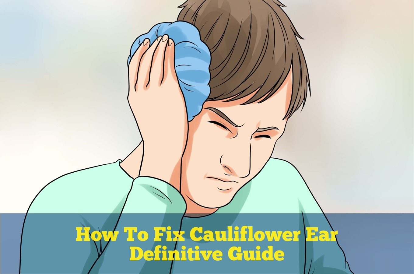 How To Fix Cauliflower Ear - Definitive Guide